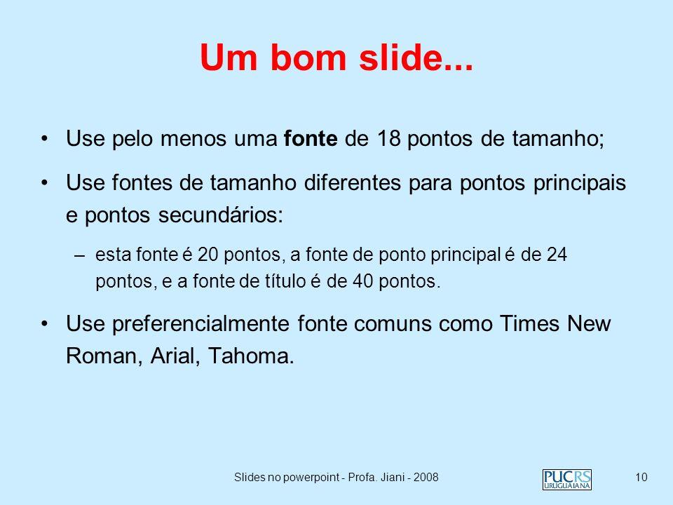 Slides no powerpoint - Profa. Jiani - 20089 Não use animações distrativas Não ultrapasse as margens com a animação Seja consistente com a animação que