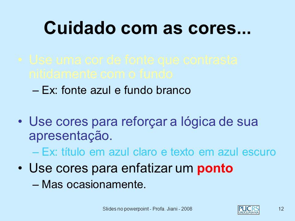 Slides no powerpoint - Profa. Jiani - 200811 Fontes ruins… Se você usar uma fonte muito pequena sua platéia não estará apta a ler o que você escreveu
