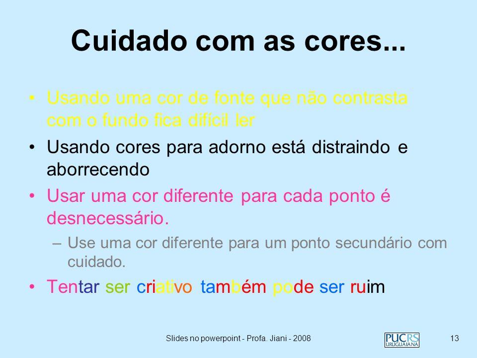 Slides no powerpoint - Profa. Jiani - 200812 Cuidado com as cores... Use uma cor de fonte que contrasta nitidamente com o fundo –Ex: fonte azul e fund