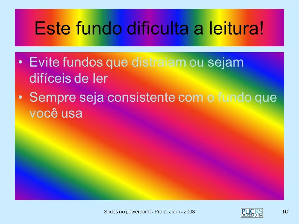 Slides no powerpoint - Profa. Jiani - 200815 O fundo de um bom slide… Use fundos como este aqui que é simples; Use fundos leves; Use preferencialmente