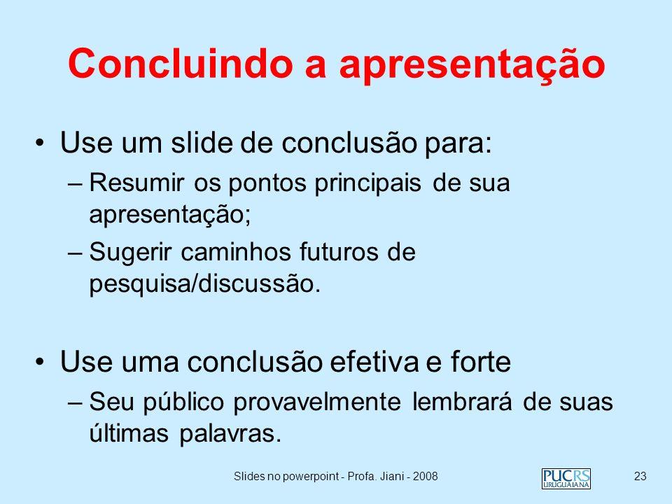 Slides no powerpoint - Profa. Jiani - 200822 Ortografia e Gramática Corrija seus slides contra: –erros de gramática; –o uso de palavras repetidas; Se