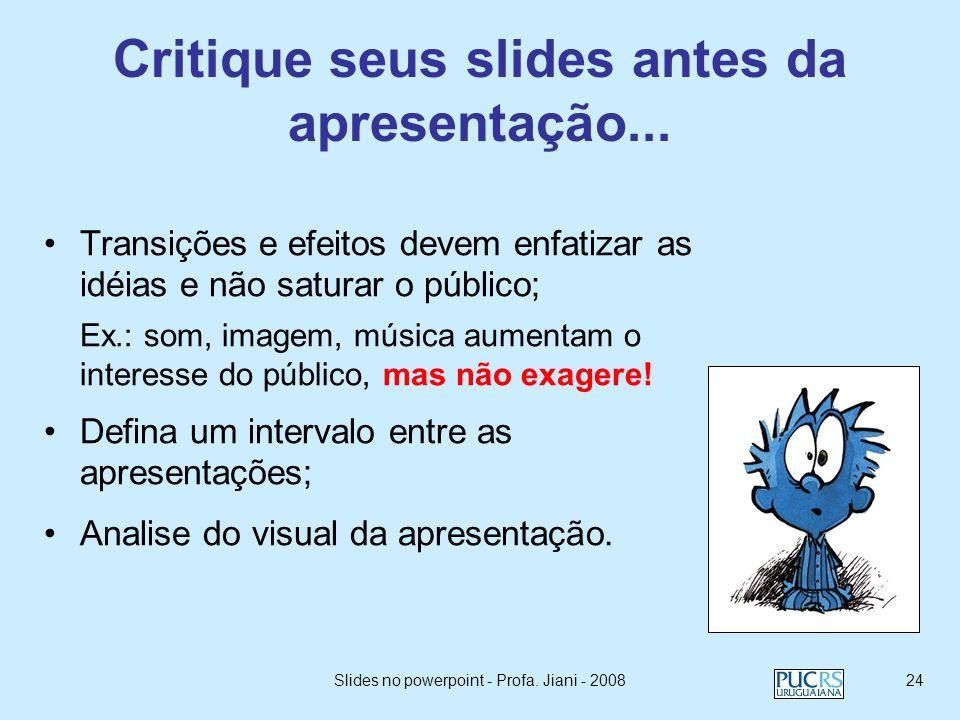 Slides no powerpoint - Profa. Jiani - 200823 Concluindo a apresentação Use um slide de conclusão para: –Resumir os pontos principais de sua apresentaç