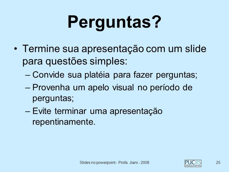 Slides no powerpoint - Profa. Jiani - 200824 Critique seus slides antes da apresentação... Transições e efeitos devem enfatizar as idéias e não satura