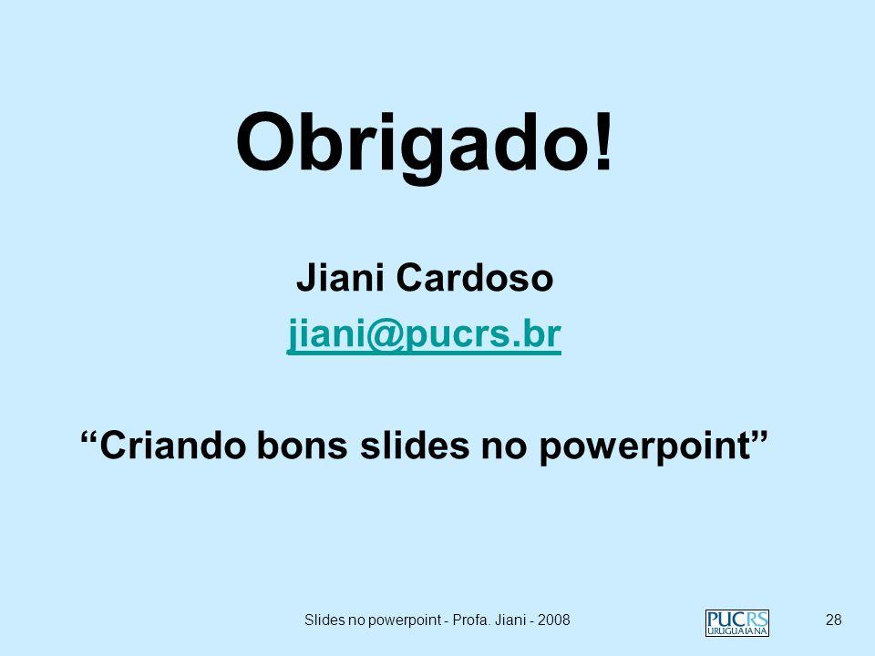 Slides no powerpoint - Profa. Jiani - 200827 Não esqueça de encerrar a apresentação.