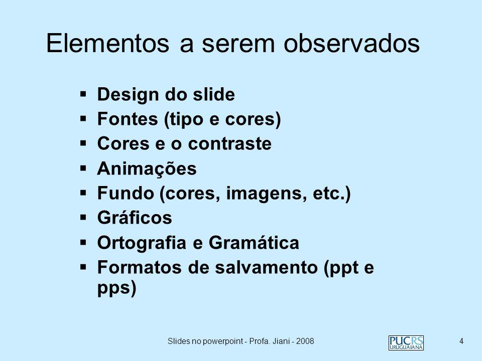 Slides no powerpoint - Profa. Jiani - 20083 Estrutura de uma apresentação: Sumário da apresentação Desenvolvimento Ortografia e Gramática Conclusões o