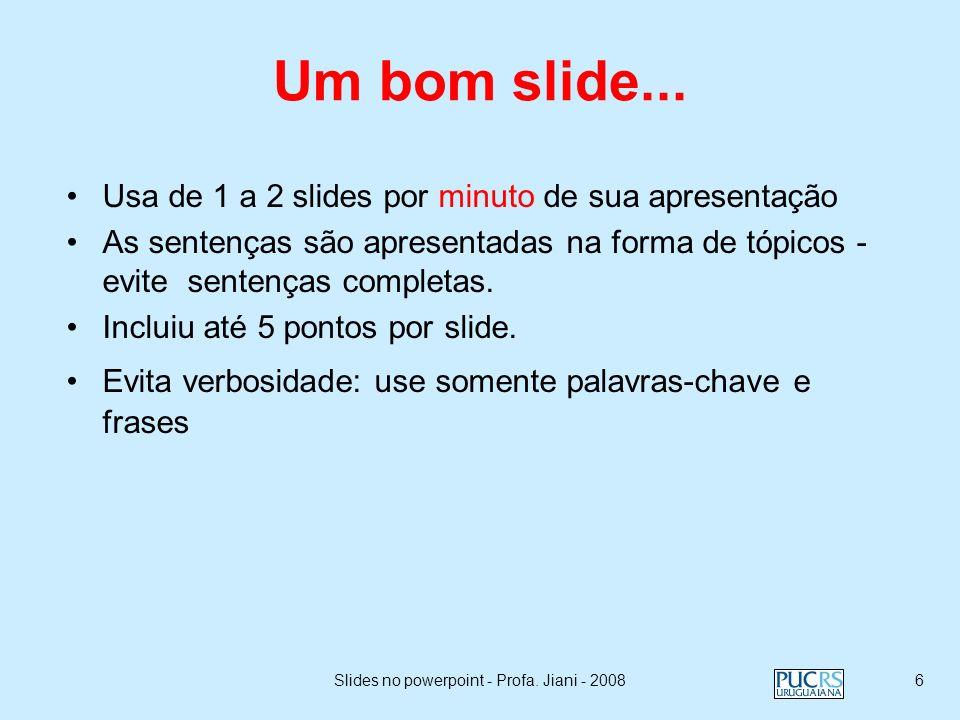 Slides no powerpoint - Profa. Jiani - 20085 Sumário: Faça nos seus dois primeiros slides um sumário da sua apresentação (ex.: s lide prévio) Coloque s