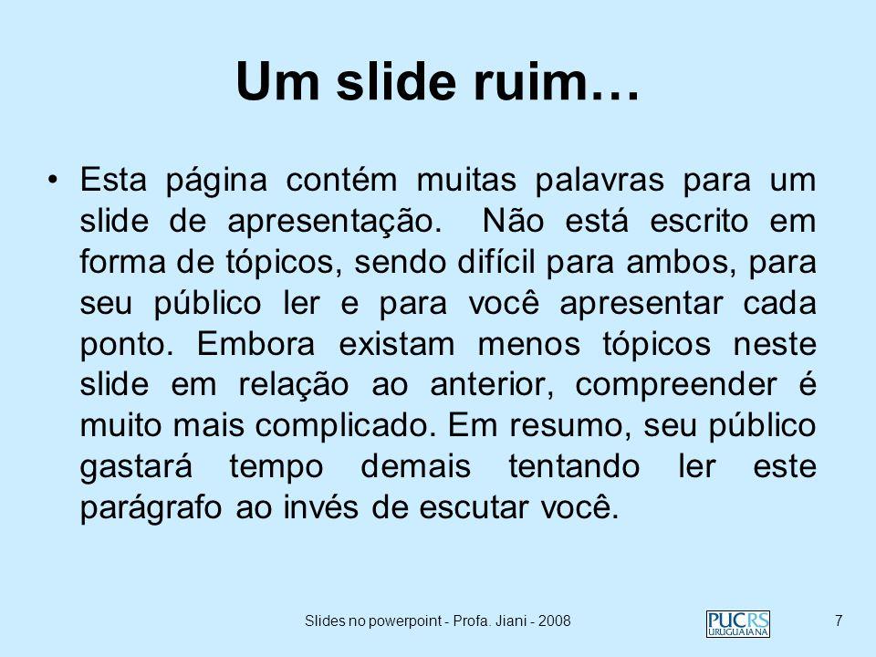 Slides no powerpoint - Profa. Jiani - 20086 Um bom slide... Usa de 1 a 2 slides por minuto de sua apresentação As sentenças são apresentadas na forma