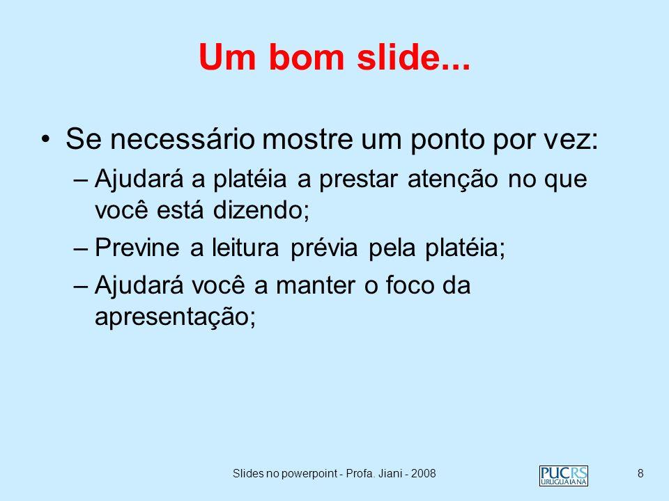 Slides no powerpoint - Profa. Jiani - 20087 Um slide ruim… Esta página contém muitas palavras para um slide de apresentação. Não está escrito em forma