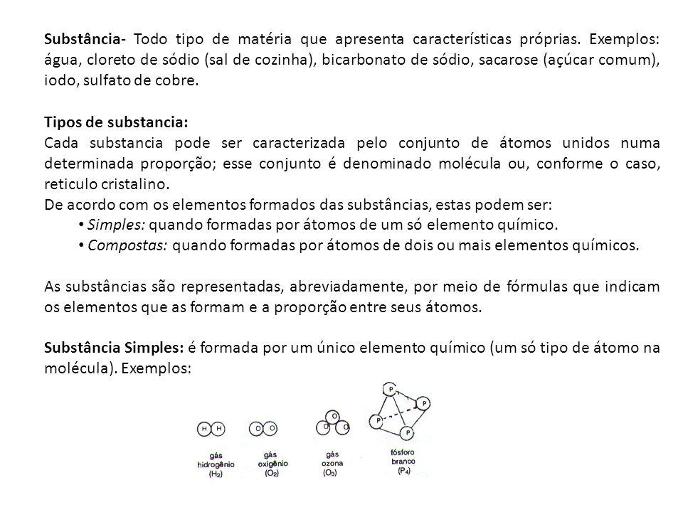 Substância- Todo tipo de matéria que apresenta características próprias. Exemplos: água, cloreto de sódio (sal de cozinha), bicarbonato de sódio, saca