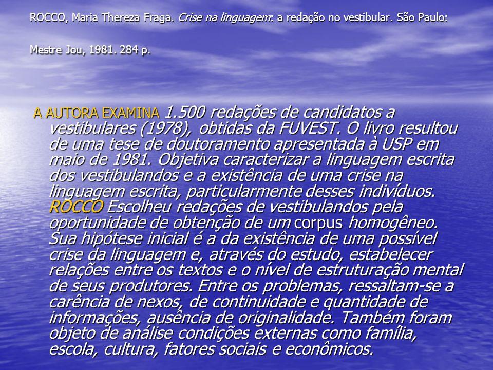 ROCCO, Maria Thereza Fraga. Crise na linguagem: a redação no vestibular. São Paulo: Mestre Jou, 1981. 284 p. A AUTORA EXAMINA 1.500 redações de candid