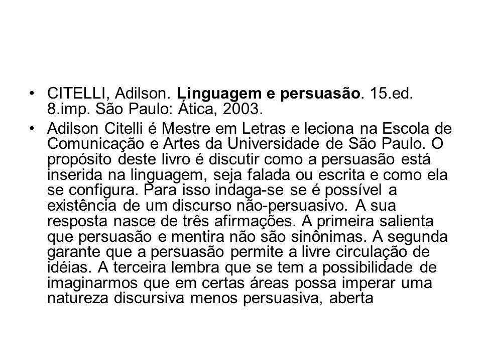 CITELLI, Adilson. Linguagem e persuasão. 15.ed. 8.imp. São Paulo: Ática, 2003. Adilson Citelli é Mestre em Letras e leciona na Escola de Comunicação e