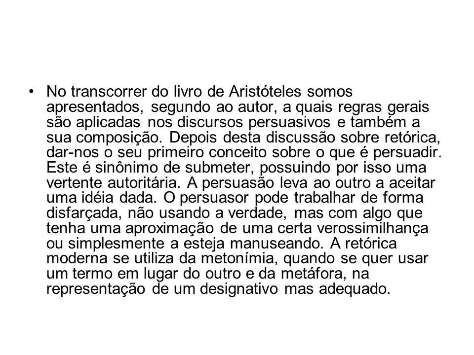 No transcorrer do livro de Aristóteles somos apresentados, segundo ao autor, a quais regras gerais são aplicadas nos discursos persuasivos e também a