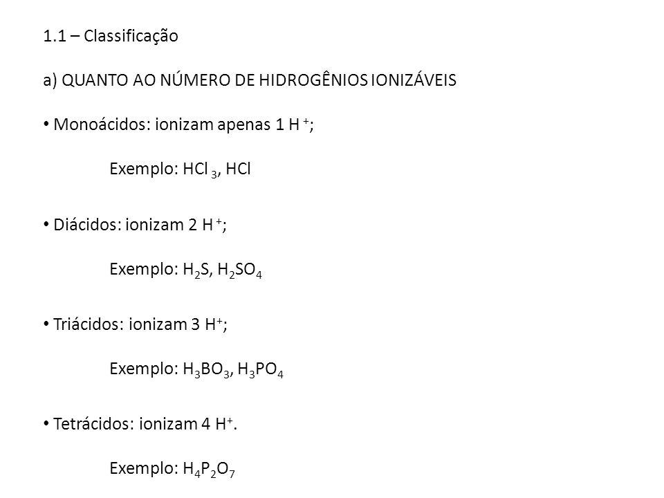 Diácidos: ionizam 2 H + ; Exemplo: H 2 S, H 2 SO 4 Triácidos: ionizam 3 H + ; Exemplo: H 3 BO 3, H 3 PO 4 Tetrácidos: ionizam 4 H +. Exemplo: H 4 P 2