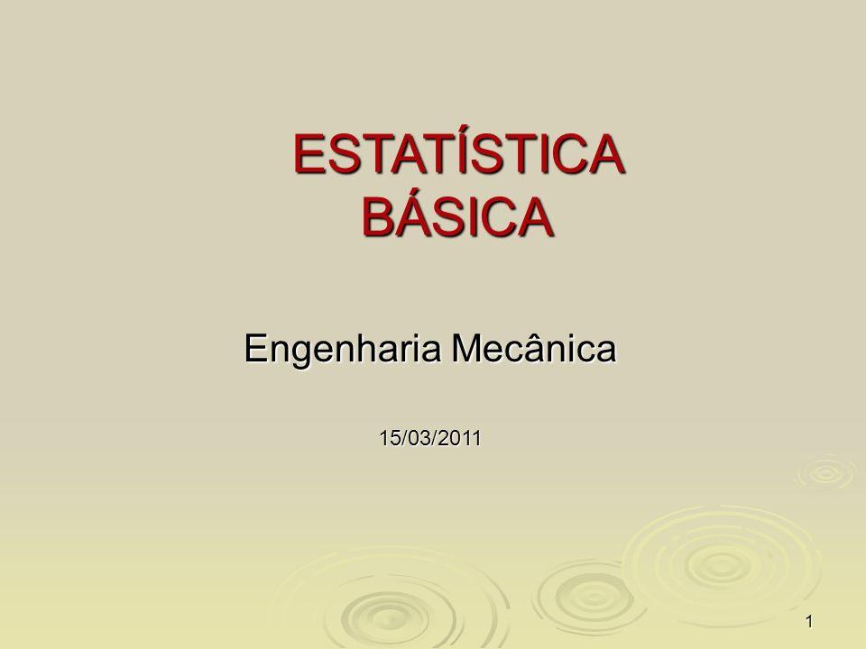 1 ESTATÍSTICA BÁSICA Engenharia Mecânica 15/03/2011