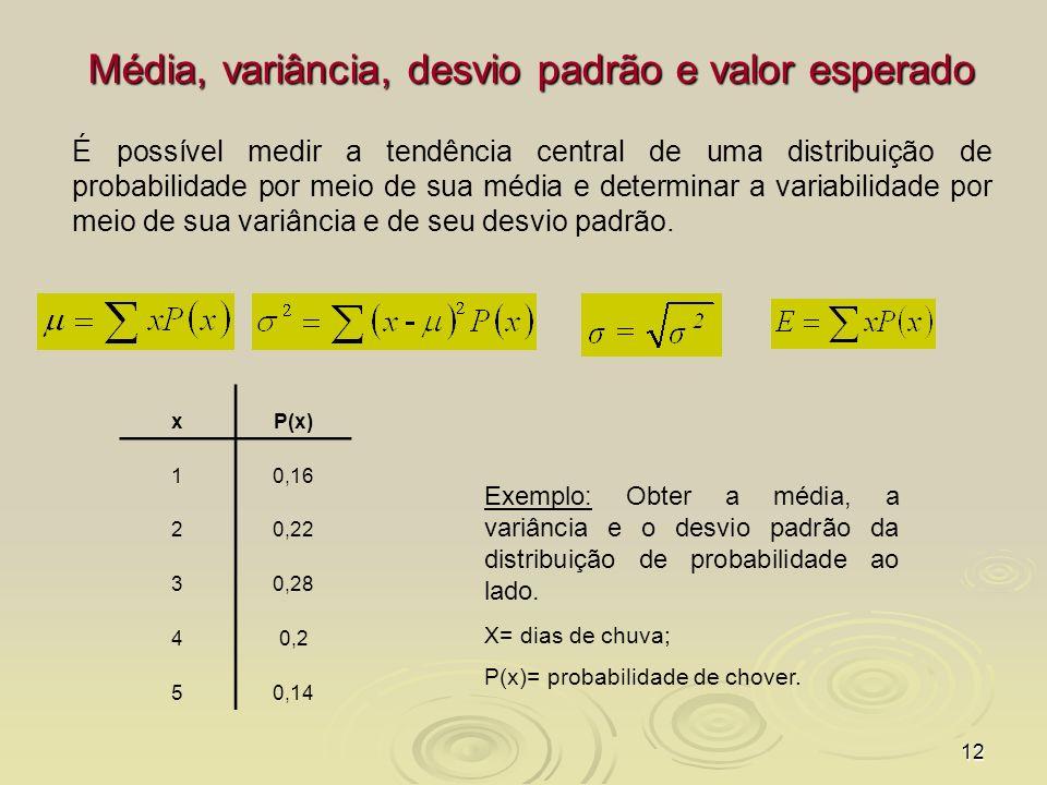 12 Média, variância, desvio padrão e valor esperado É possível medir a tendência central de uma distribuição de probabilidade por meio de sua média e