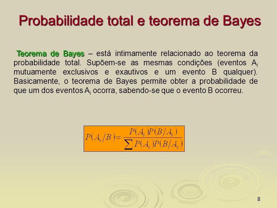 8 Teorema de Bayes Teorema de Bayes – está intimamente relacionado ao teorema da probabilidade total. Supõem-se as mesmas condições (eventos A i mutua