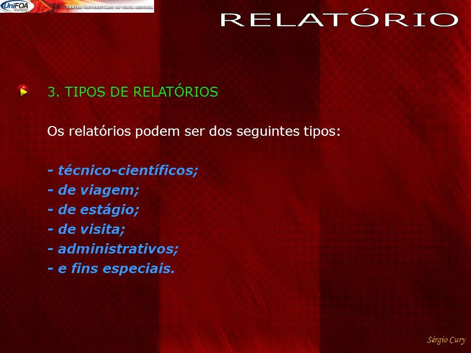 Sérgio Cury 3. TIPOS DE RELATÓRIOS Os relatórios podem ser dos seguintes tipos: - técnico-científicos; - de viagem; - de estágio; - de visita; - admin