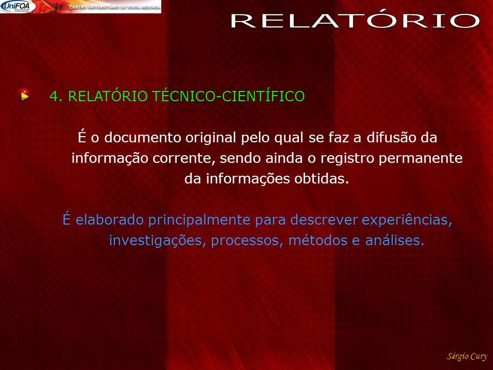 4. RELATÓRIO TÉCNICO-CIENTÍFICO É o documento original pelo qual se faz a difusão da informação corrente, sendo ainda o registro permanente da informa