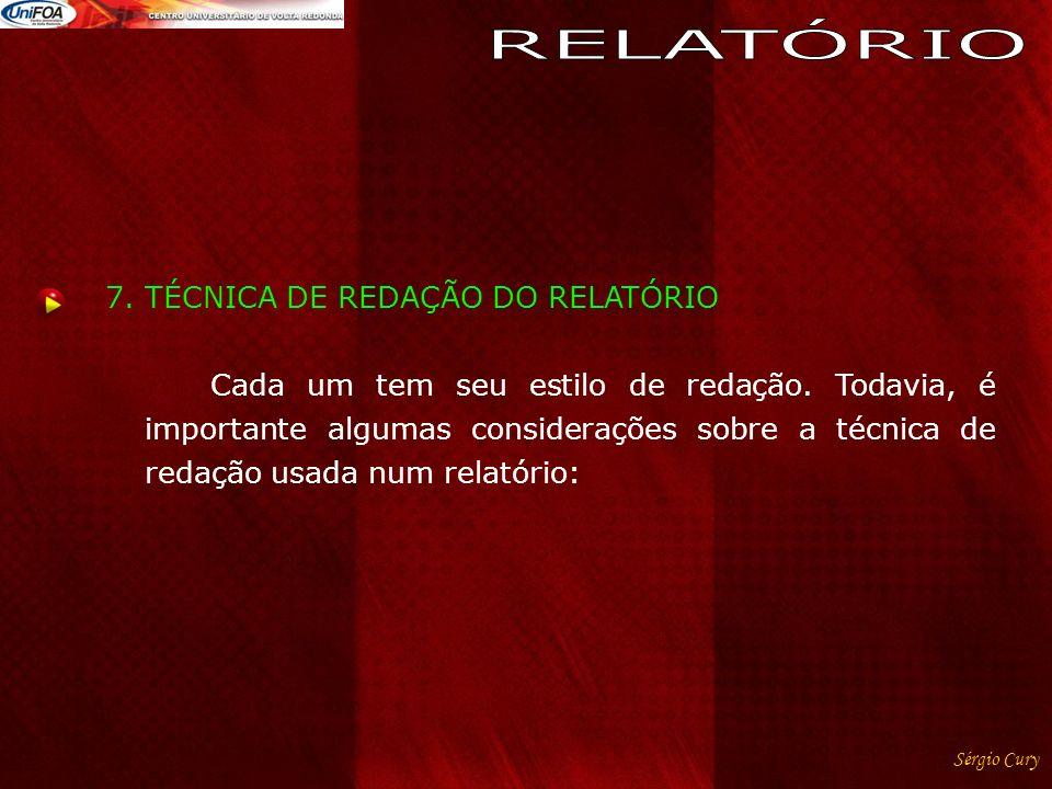 7.TÉCNICA DE REDAÇÃO DO RELATÓRIO Cada um tem seu estilo de redação.