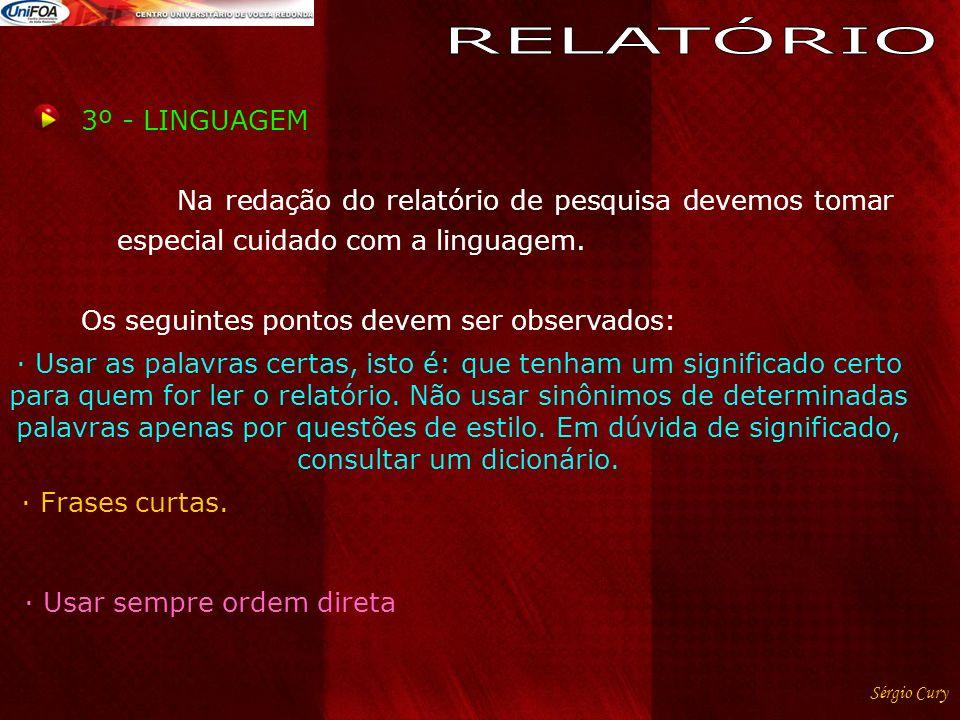 3º - LINGUAGEM Na redação do relatório de pesquisa devemos tomar especial cuidado com a linguagem.