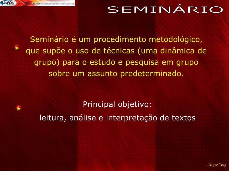 Sérgio Cury Seminário é um procedimento metodológico, que supõe o uso de técnicas (uma dinâmica de grupo) para o estudo e pesquisa em grupo sobre um a