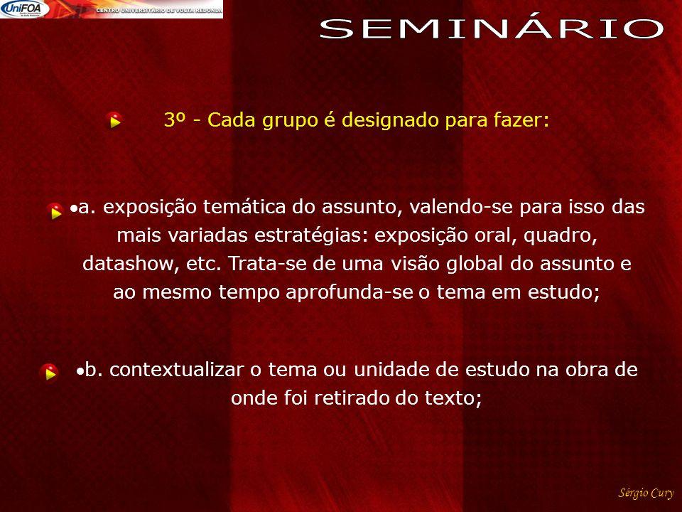 3º - Cada grupo é designado para fazer: a. exposição temática do assunto, valendo-se para isso das mais variadas estratégias: exposição oral, quadro,
