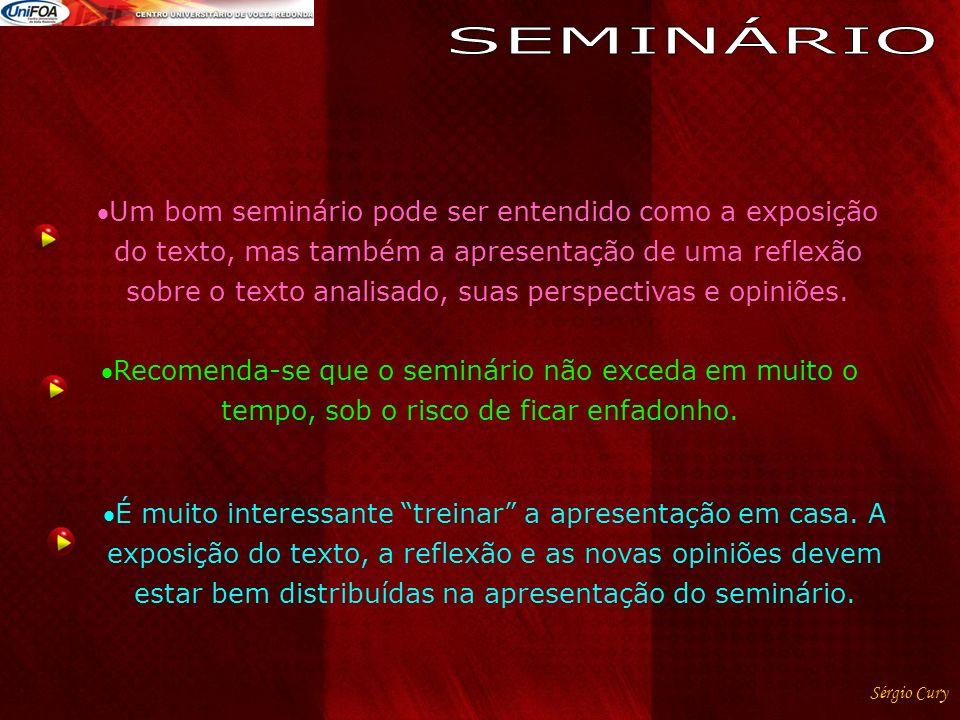 Um bom seminário pode ser entendido como a exposição do texto, mas também a apresentação de uma reflexão sobre o texto analisado, suas perspectivas e opiniões.