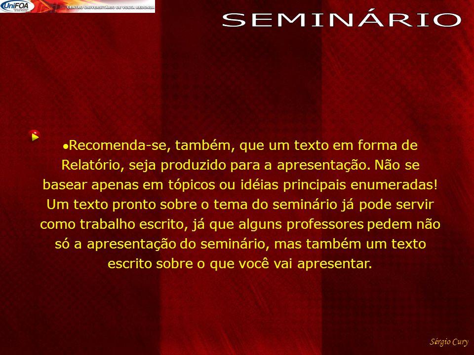 Sérgio Cury Recomenda-se, também, que um texto em forma de Relatório, seja produzido para a apresentação. Não se basear apenas em tópicos ou idéias pr