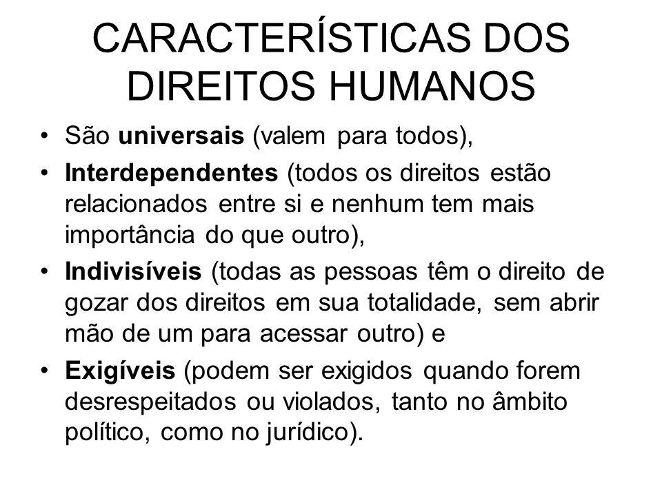 CARACTERÍSTICAS DOS DIREITOS HUMANOS São universais (valem para todos), Interdependentes (todos os direitos estão relacionados entre si e nenhum tem m