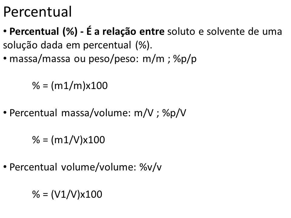 Percentual Percentual (%) - É a relação entre soluto e solvente de uma solução dada em percentual (%). massa/massa ou peso/peso: m/m ; %p/p % = (m1/m)
