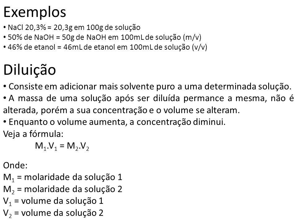 Exemplos NaCl 20,3% = 20,3g em 100g de solução 50% de NaOH = 50g de NaOH em 100mL de solução (m/v) 46% de etanol = 46mL de etanol em 100mL de solução