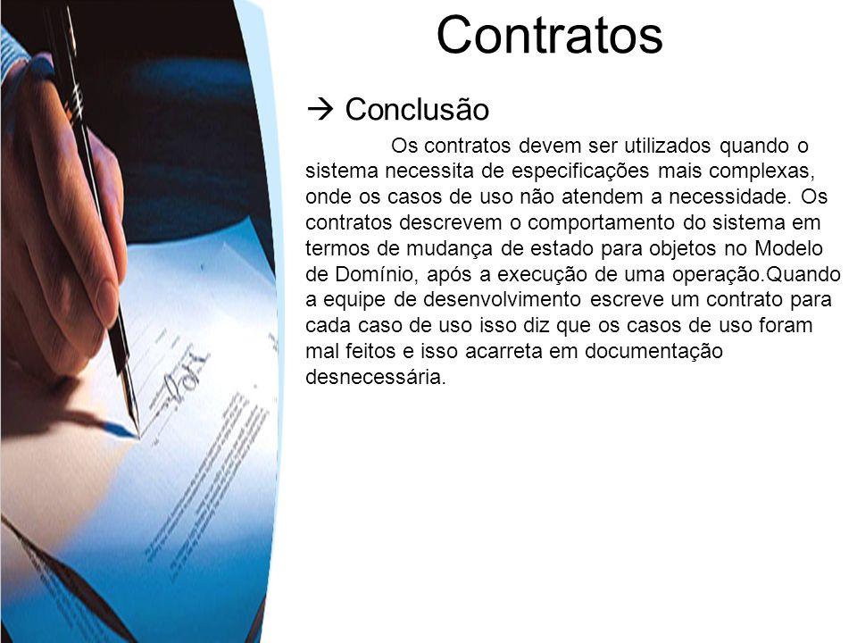 Conclusão Os contratos devem ser utilizados quando o sistema necessita de especificações mais complexas, onde os casos de uso não atendem a necessidad
