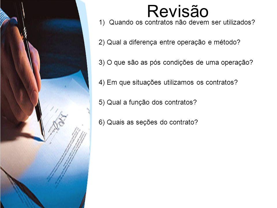 1)Quando os contratos não devem ser utilizados? 2) Qual a diferença entre operação e método? 3) O que são as pós condições de uma operação? 4) Em que