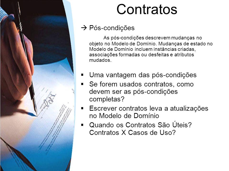 Pós-condições As pós-condições descrevem mudanças no objeto no Modelo de Domínio. Mudanças de estado no Modelo de Domínio incluem instâncias criadas,