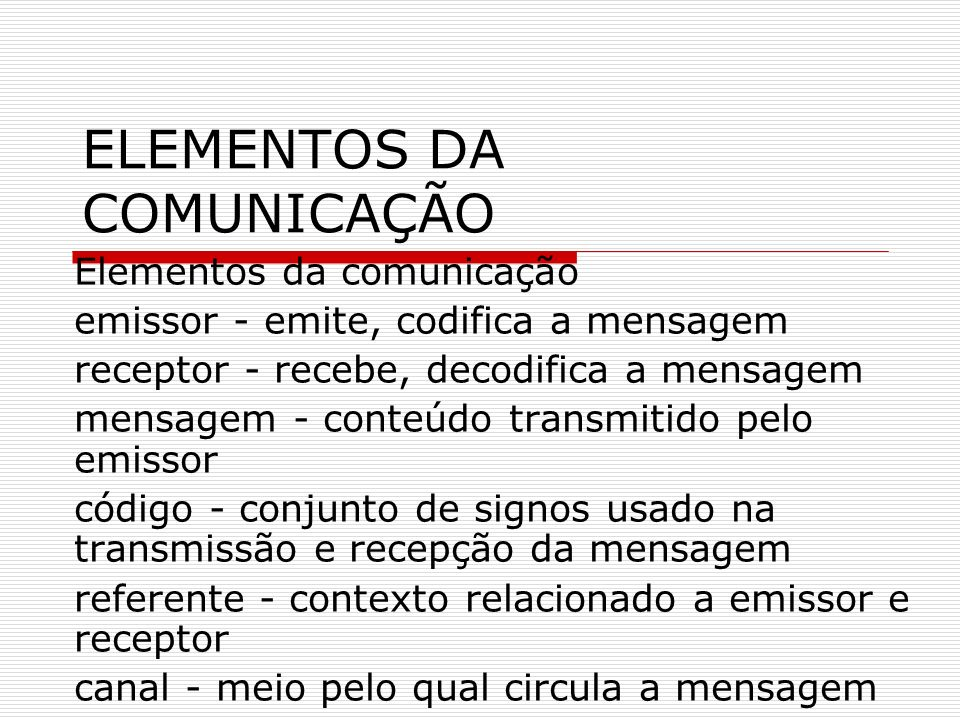 ELEMENTOS DA COMUNICAÇÃO Elementos da comunicação emissor - emite, codifica a mensagem receptor - recebe, decodifica a mensagem mensagem - conteúdo tr