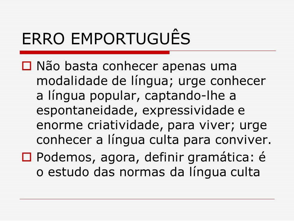 ERRO EMPORTUGUÊS Não basta conhecer apenas uma modalidade de língua; urge conhecer a língua popular, captando-lhe a espontaneidade, expressividade e e