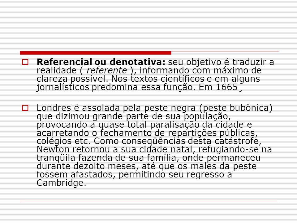 Referencial ou denotativa: seu objetivo é traduzir a realidade ( referente ), informando com máximo de clareza possível. Nos textos científicos e em a