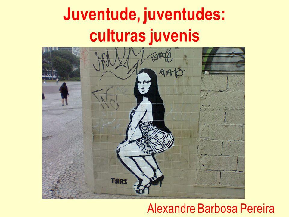 Juventude, juventudes: culturas juvenis Alexandre Barbosa Pereira