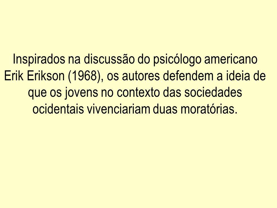 Inspirados na discussão do psicólogo americano Erik Erikson (1968), os autores defendem a ideia de que os jovens no contexto das sociedades ocidentais