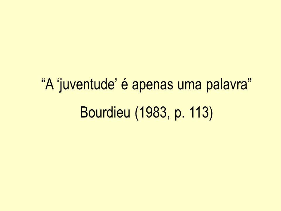A juventude é apenas uma palavra Bourdieu (1983, p. 113)
