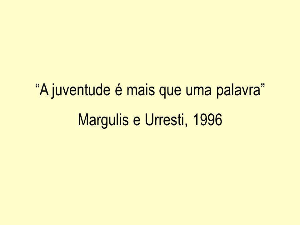A juventude é mais que uma palavra Margulis e Urresti, 1996