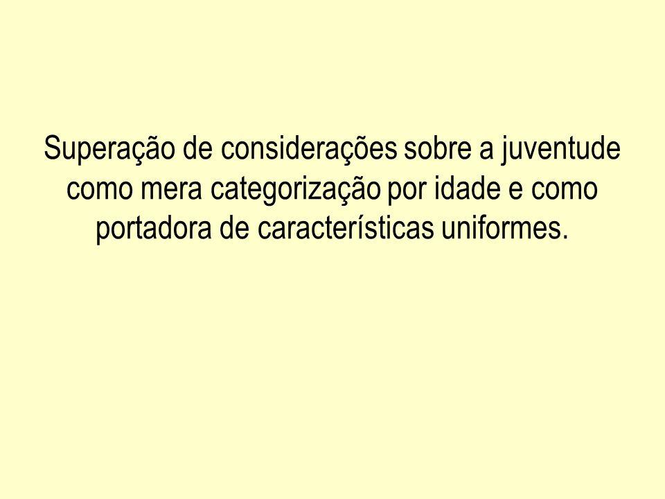 A condição histórico-cultural de juventude não se oferece de igual forma para todos os integrantes da categoria estatística jovem Margulis, 1994, p.