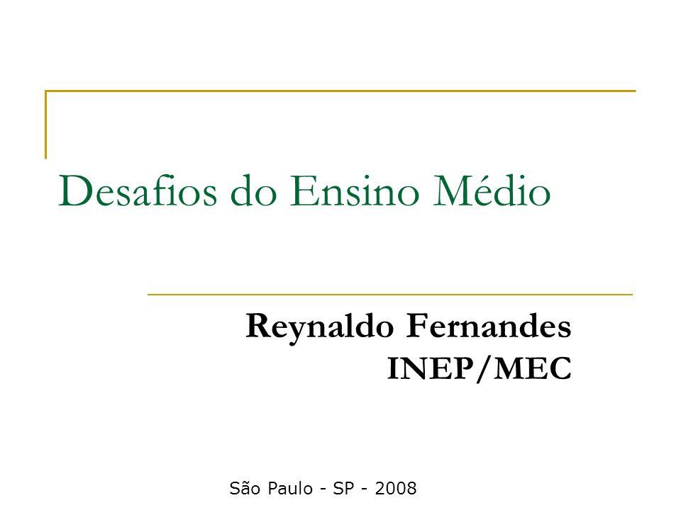 Desafios do Ensino Médio Reynaldo Fernandes INEP/MEC São Paulo - SP - 2008
