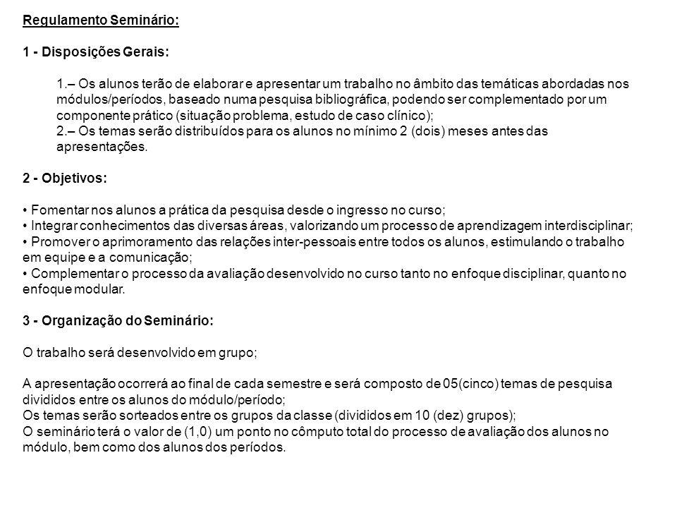 Regulamento Seminário: 1 - Disposições Gerais: 1.– Os alunos terão de elaborar e apresentar um trabalho no âmbito das temáticas abordadas nos módulos/