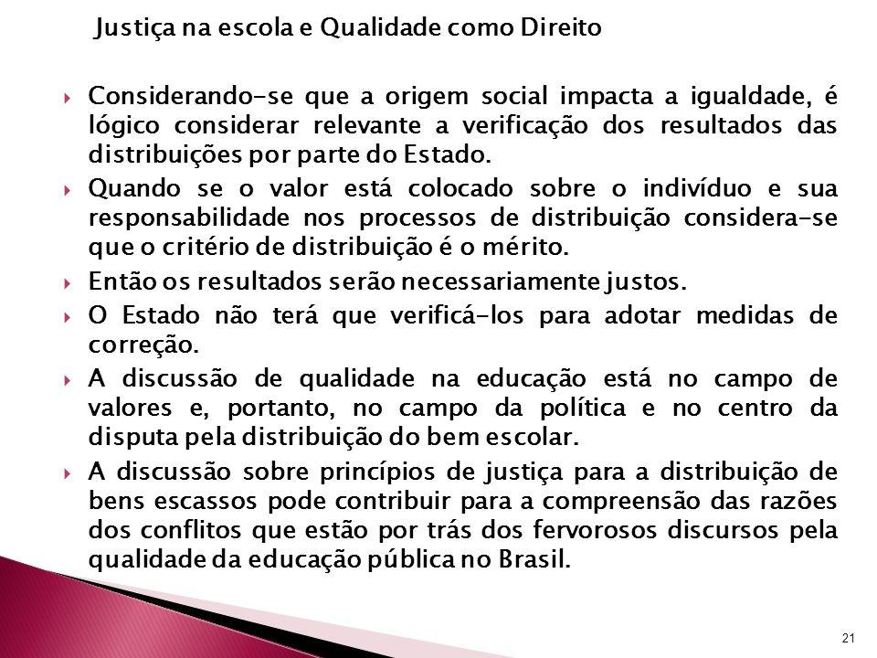 Justiça na escola e Qualidade como Direito Considerando-se que a origem social impacta a igualdade, é lógico considerar relevante a verificação dos re
