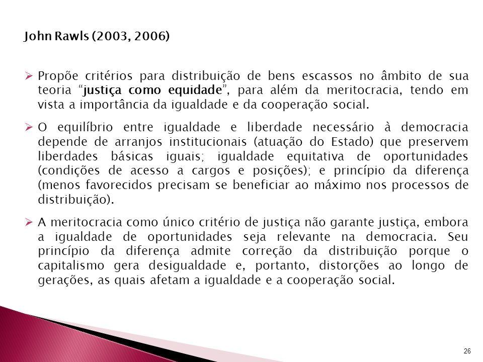 John Rawls (2003, 2006) Propõe critérios para distribuição de bens escassos no âmbito de sua teoria justiça como equidade, para além da meritocracia,