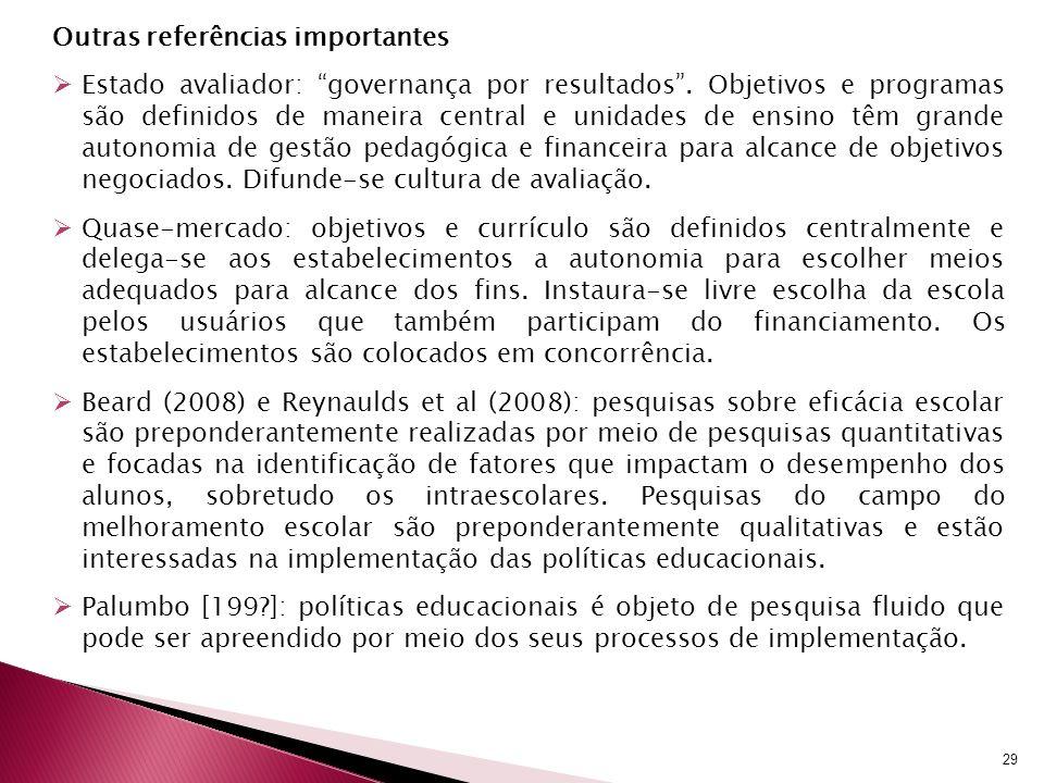 Outras referências importantes Estado avaliador: governança por resultados. Objetivos e programas são definidos de maneira central e unidades de ensin