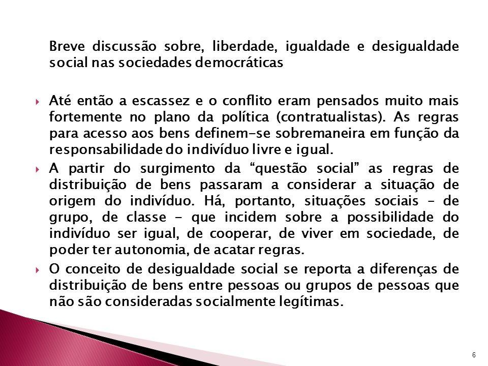 Breve discussão sobre, liberdade, igualdade e desigualdade social nas sociedades democráticas Até então a escassez e o conflito eram pensados muito ma