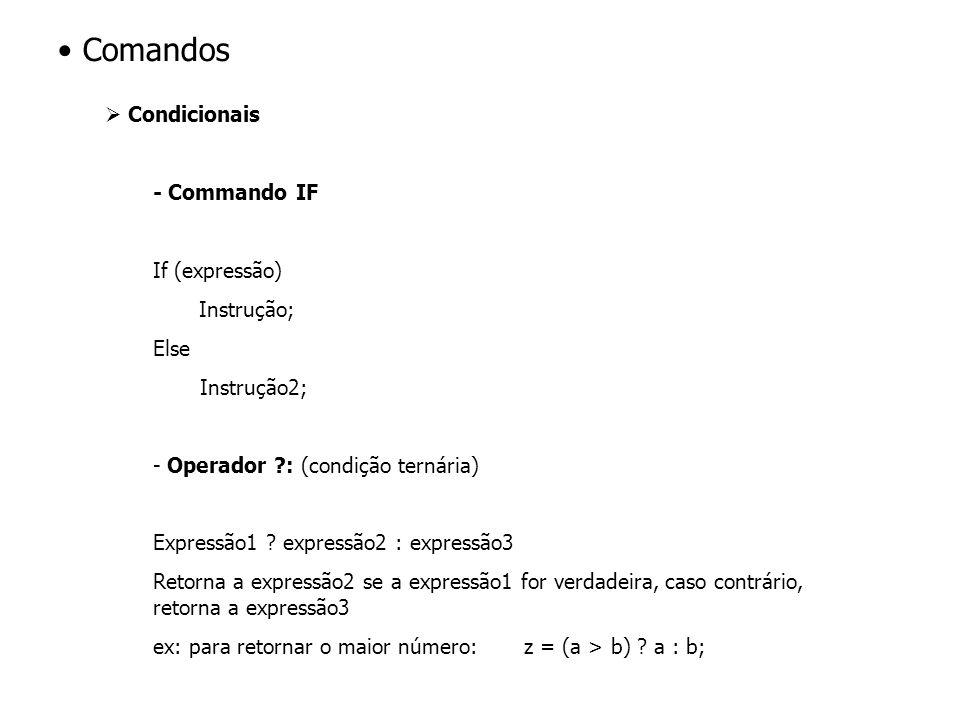 Condicionais - Commando IF If (expressão) Instrução; Else Instrução2; - Operador : (condição ternária) Expressão1 .