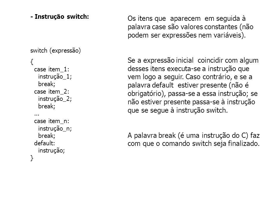- Instrução switch: switch (expressão) { case item_1: instrução_1; break; case item_2: instrução_2; break;...